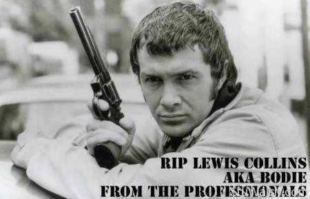 RIP Lewis Collins AKA Bodie from The Professionals